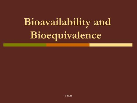 Bioavailability and Bioequivalence L 10,11.  Bioavailability is a measurement of the rate and extent (amount) to which the active ingredient or active.