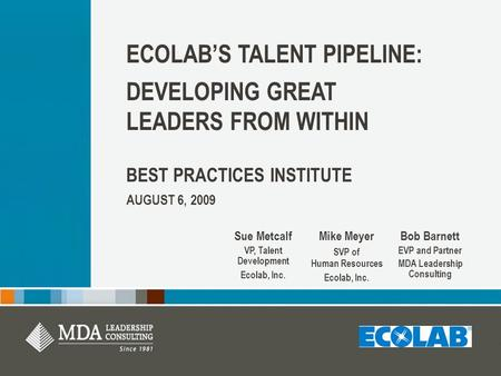 ECOLAB'S TALENT PIPELINE: DEVELOPING GREAT LEADERS FROM WITHIN BEST PRACTICES INSTITUTE AUGUST 6, 2009 Sue Metcalf VP, Talent Development Ecolab, Inc.
