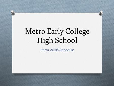 Metro Early College High School Jterm 2016 Schedule.