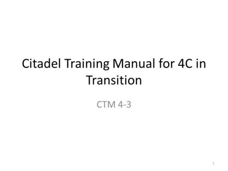 Citadel Training Manual for 4C in Transition CTM 4-3 1.