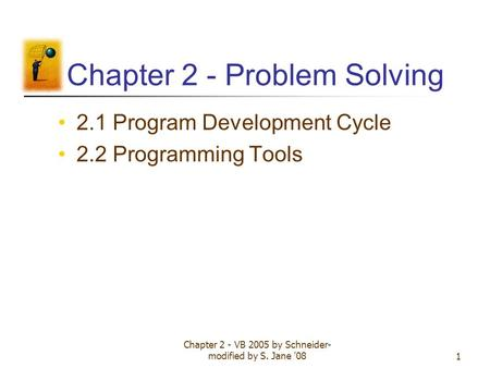 Chapter 2 - VB 2005 by Schneider- modified by S. Jane '081 Chapter 2 - Problem Solving 2.1 Program Development Cycle 2.2 Programming Tools.