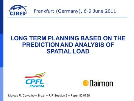 Frankfurt (Germany), 6-9 June 2011 Marcus R. Carvalho – Brazil – RIF Session 5 – Paper ID 0728 LONG TERM PLANNING BASED ON THE PREDICTION AND ANALYSIS.