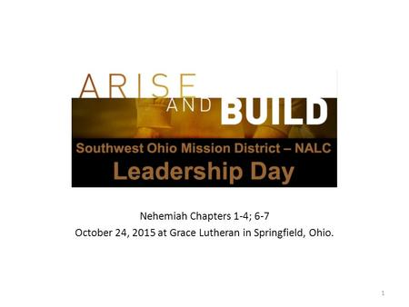 Nehemiah Chapters 1-4; 6-7 October 24, 2015 at Grace Lutheran in Springfield, Ohio. 1.
