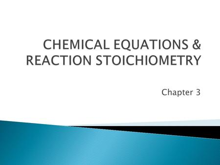 Chapter 3.  symbolic representation of a chemical reaction that shows: ◦ reactants on left side of reaction ◦ products on right side of equation ◦ relative.