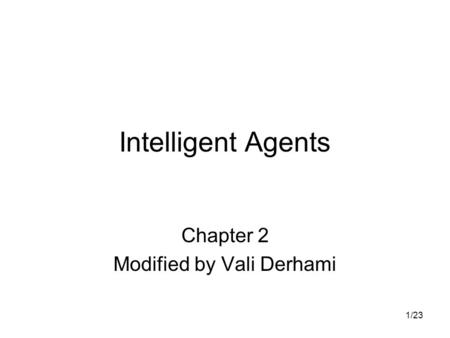 1/23 Intelligent Agents Chapter 2 Modified by Vali Derhami.