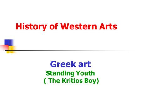 History of Western Arts Greek art Standing Youth ( The Kritios Boy)