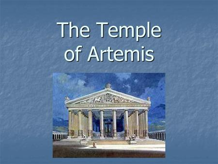 The Temple of Artemis. Purpose The Temple of Artemis (also known as the Temple of Diana) was built to be a place to worship the goddess Artemis. Artemis.