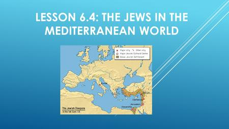 LESSON 6.4: THE JEWS IN THE MEDITERRANEAN WORLD.  The Jews of Judah remained under Persian rule for nearly 200 years.  In 331 B.C., Alexander the Great,