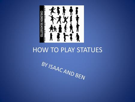 HOW TO PLAY STATUES BY ISAAC AND BEN This game is played in GREECE.