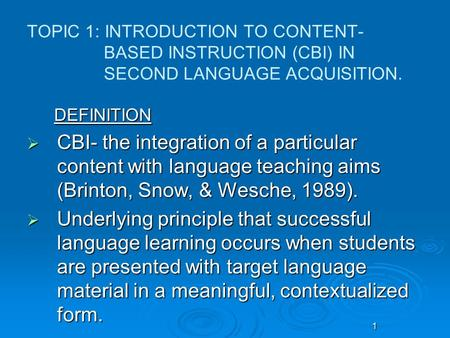 11 TOPIC 1: INTRODUCTION TO CONTENT- BASED INSTRUCTION (CBI) IN SECOND LANGUAGE ACQUISITION. DEFINITION DEFINITION  CBI- the integration of a particular.