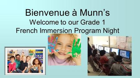 Bienvenue à Munn's Welcome to our Grade 1 French Immersion Program Night.