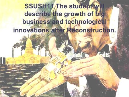 SSUSH11 The student will describe the growth of big business and technological innovations after Reconstruction.