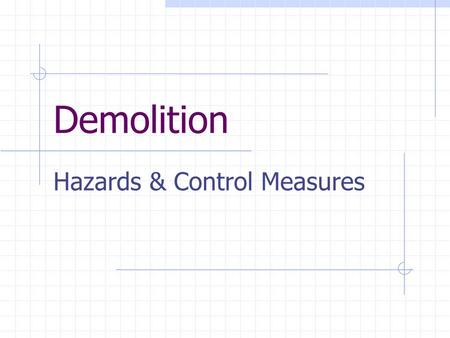 Demolition Hazards & Control Measures. Remember! The CDM Regs 1994 apply to all demolition & dismantlement work.