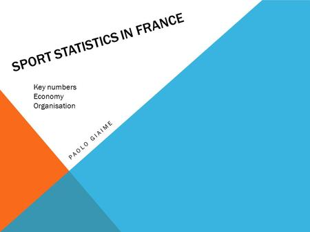 SPORT STATISTICS IN FRANCE PAOLO GIAIME Key numbers Economy Organisation.
