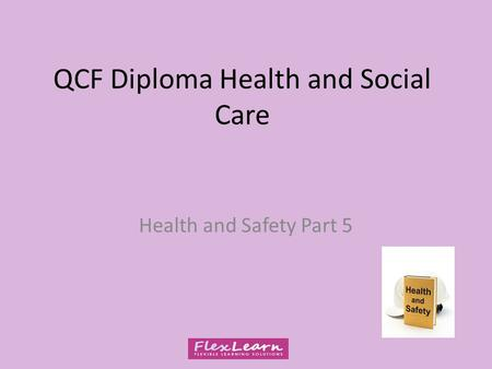 QCF Diploma Health and Social Care Health and Safety Part 5.