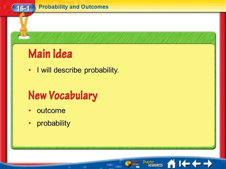 16-1 Probability and Outcomes Lesson 1 MI/Vocab I will describe probability. outcome probability.