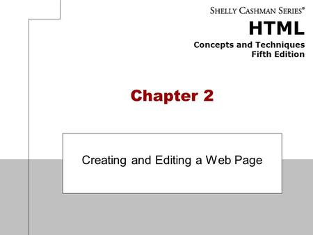 HTML Concepts and Techniques Fifth Edition Chapter 2 Creating and Editing a Web Page.
