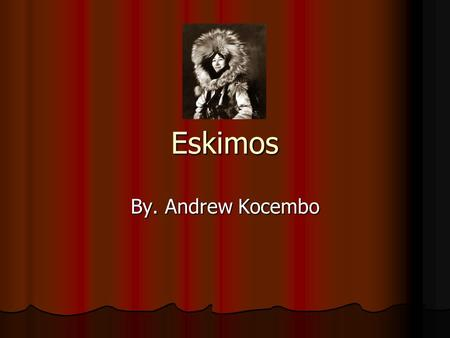 Eskimos By. Andrew Kocembo. This is a good source of information for Eskimo ways of living and how they fed there families and how they lived Alaskan.
