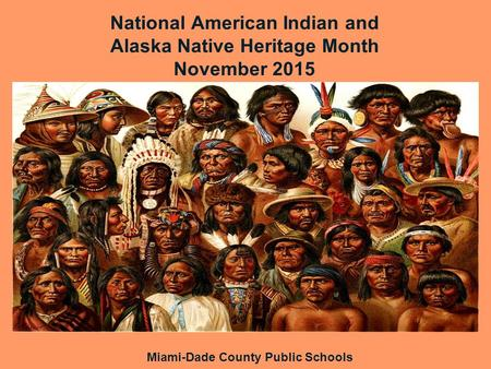 National American Indian and Alaska Native Heritage Month November 2015 Miami-Dade County Public Schools.