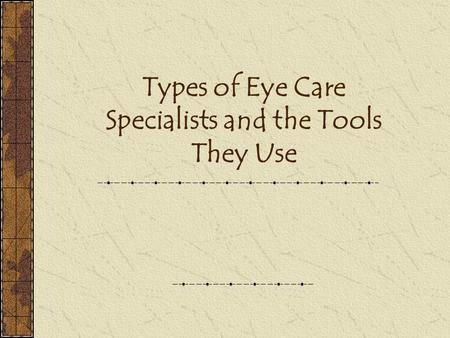 Types of Eye Care Specialists and the Tools They Use.