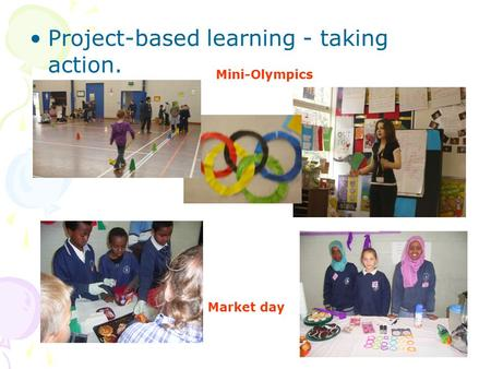 Project-based learning - taking action. Market day Mini-Olympics.