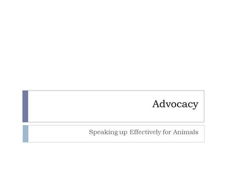 Advocacy Speaking up Effectively for Animals. Why veg advocacy? Never doubt that a small group of thoughtful, committed citizens can change the world;