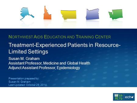N ORTHWEST A IDS E DUCATION AND T RAINING C ENTER Treatment-Experienced Patients in Resource- Limited Settings Susan M. Graham Assistant Professor, Medicine.