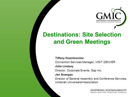 Destinations: Site Selection and Green Meetings Tiffany Hoambrecker Convention Services Manager, VISIT DENVER Julie Lindsey Director, Corporate Events,