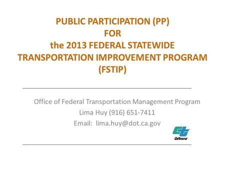 PUBLIC PARTICIPATION (PP) FOR the 2013 FEDERAL STATEWIDE TRANSPORTATION IMPROVEMENT PROGRAM (FSTIP) Office of Federal Transportation Management Program.