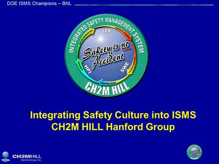 DOE ISMS Champions – BNL Integrating Safety Culture into ISMS CH2M HILL Hanford Group.