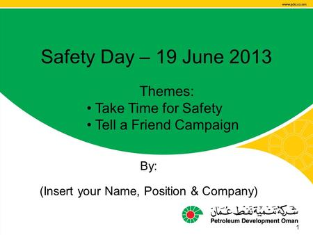 Safety Day 2013, 19 June Safety Day – 19 June 2013 By: (Insert your Name, Position & Company) 1 Themes: Take Time for Safety Tell a Friend Campaign.