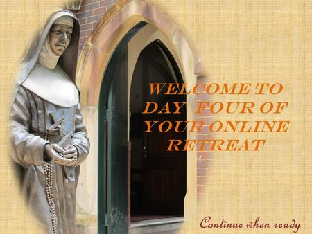 WELCOME TO DAY four OF YOUR ONLINE RETREAT Continue when ready.