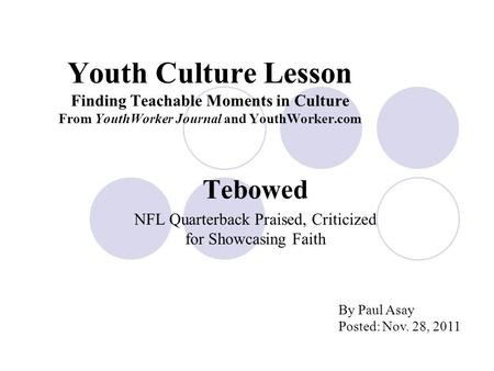 Youth Culture Lesson Finding Teachable Moments in Culture From YouthWorker Journal and YouthWorker.com Tebowed NFL Quarterback Praised, Criticized for.