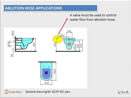 A valve must be used to control water flow from ablution hose. Sample drawing for 6270 WC pan. ABLUTION HOSE APPLICATIONS.