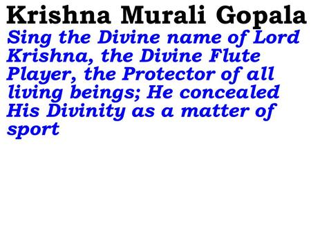 Krishna Murali Gopala Sing the Divine name of Lord Krishna, the Divine Flute Player, the Protector of all living beings; He concealed His Divinity as a.