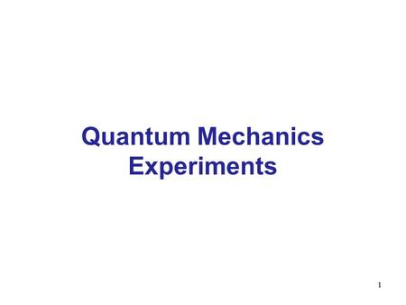 1 Quantum Mechanics Experiments 1. Photoelectric effect.