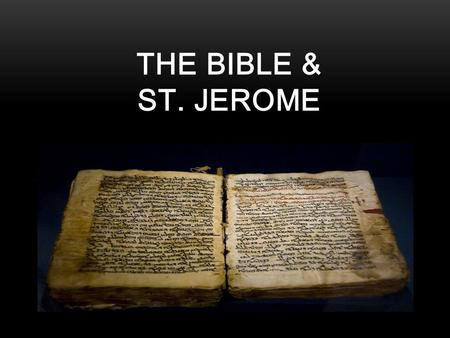 THE BIBLE & ST. JEROME. WHAT IS THE BIBLE? Letter from God Heavenly doctrine Fountain of Salvation Sacred Library.