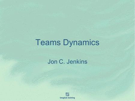 Teams Dynamics Jon C. Jenkins. Team Building Activities Roles Dynamic s.