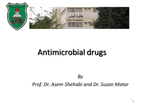 1 By Prof. Dr. Asem Shehabi and Dr. Suzan Matar 1 Antimicrobial drugs.