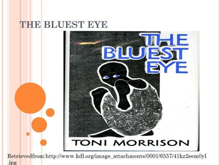 THE BLUEST EYE Retrievedfrom:http://www.kdl.org/image_attachments/0001/6557/41kz2eem0yl.jpg.