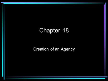 Chapter 18 Creation of an Agency. Agency A relationship in which one person (agent), represents another person (principal) in a business transaction.