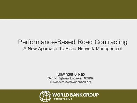 Senior Road Executives Programme 2013 Performance-Based Road Contracting A New Approach To Road Network Management Kulwinder S Rao Senior Highway Engineer,