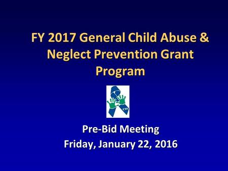 <strong>2017</strong> General Child Abuse & Neglect Prevention Grant Program FY <strong>2017</strong> General Child Abuse & Neglect Prevention Grant Program Pre-Bid Meeting Friday, January.