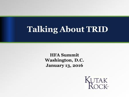 HFA Summit Washington, D.C. January 13, 2016 Talking About TRID.