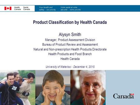 Product Classification by Health Canada Alysyn Smith Manager, Product Assessment Division Bureau of Product Review and Assessment Natural and Non-prescription.