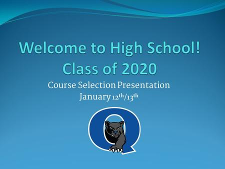 Course Selection Presentation January 12 th /13 th.