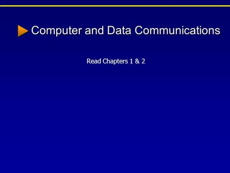 Computer and Data Communications Read Chapters 1 & 2.