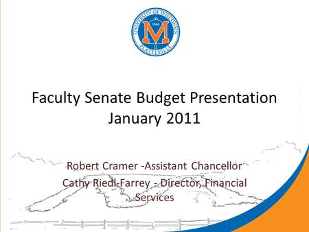 Faculty Senate Budget Presentation January 2011 Robert Cramer -Assistant Chancellor Cathy Riedl-Farrey - Director, Financial Services.
