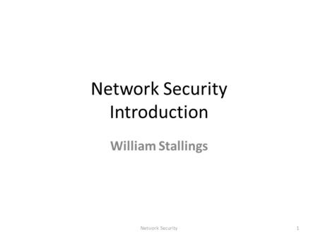 Network Security Introduction William Stallings 1Network Security.