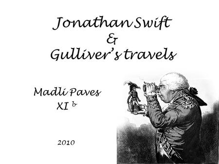 Jonathan Swift & Gulliver's travels Madli Paves XI b 2010.